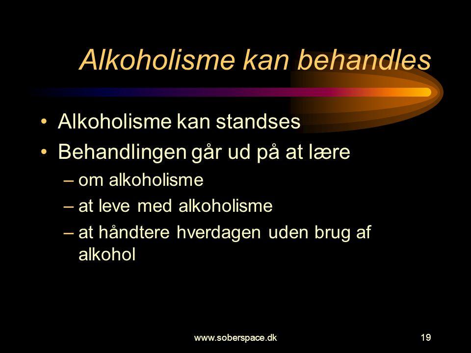www.soberspace.dk19 Alkoholisme kan behandles •Alkoholisme kan standses •Behandlingen går ud på at lære –om alkoholisme –at leve med alkoholisme –at håndtere hverdagen uden brug af alkohol
