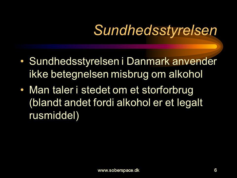 www.soberspace.dk6 Sundhedsstyrelsen •Sundhedsstyrelsen i Danmark anvender ikke betegnelsen misbrug om alkohol •Man taler i stedet om et storforbrug (