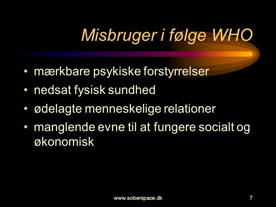 www.soberspace.dk7 Misbruger i følge WHO •mærkbare psykiske forstyrrelser •nedsat fysisk sundhed •ødelagte menneskelige relationer •manglende evne til at fungere socialt og økonomisk