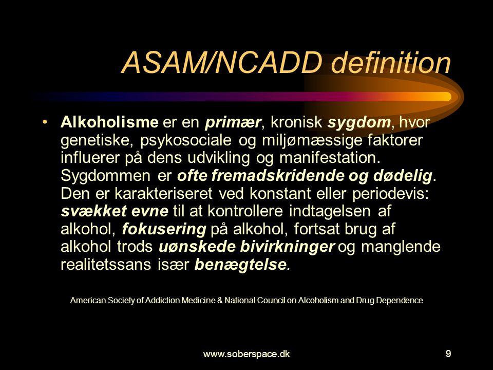 www.soberspace.dk9 ASAM/NCADD definition •Alkoholisme er en primær, kronisk sygdom, hvor genetiske, psykosociale og miljømæssige faktorer influerer på dens udvikling og manifestation.
