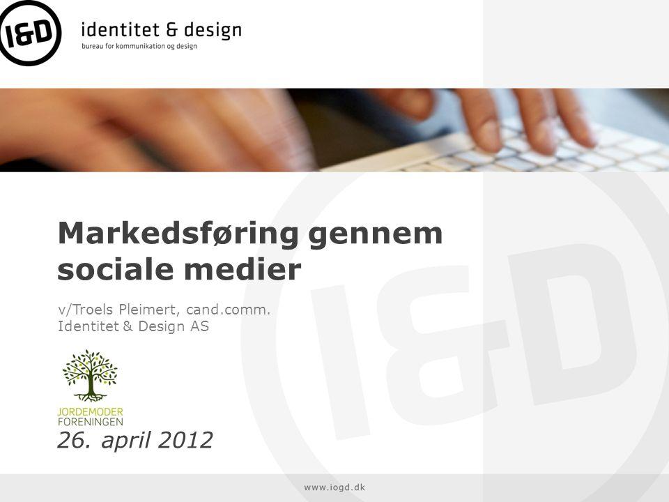 Markedsføring gennem sociale medier 26.april 2012 v/Troels Pleimert, cand.comm.