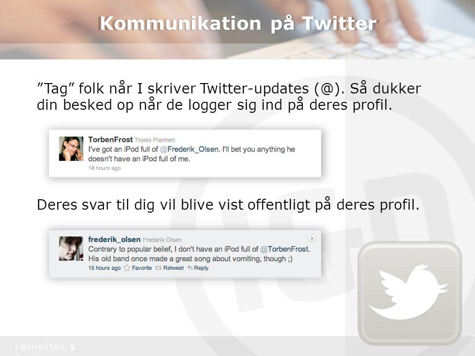 identitet & design Kommunikation på Twitter Tag folk når I skriver Twitter-updates (@).