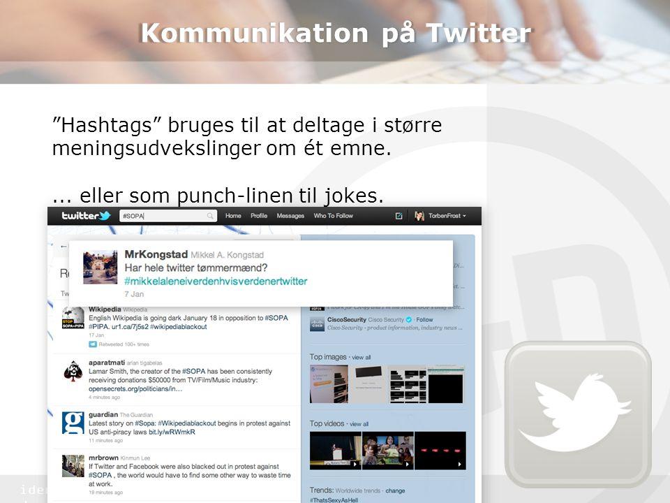 identitet & design Kommunikation på Twitter Hashtags bruges til at deltage i større meningsudvekslinger om ét emne....