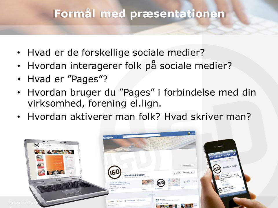 identitet & design Formål med præsentationen • Hvad er de forskellige sociale medier.