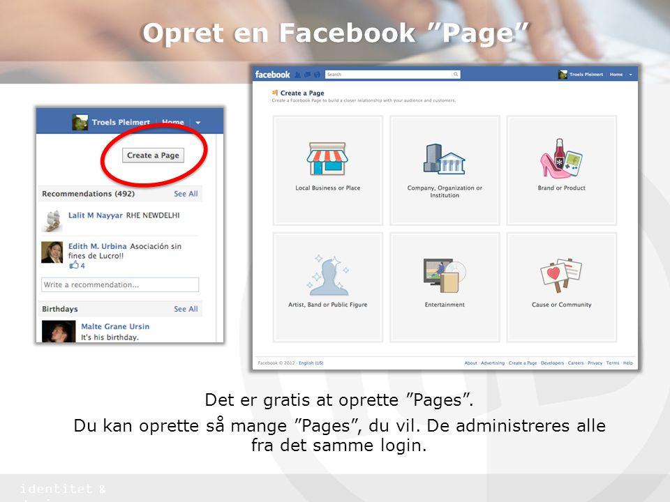 identitet & design Opret en Facebook Page Det er gratis at oprette Pages .