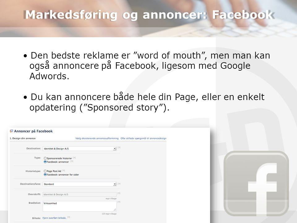 identitet & design Markedsføring og annoncer: Facebook • Den bedste reklame er word of mouth , men man kan også annoncere på Facebook, ligesom med Google Adwords.