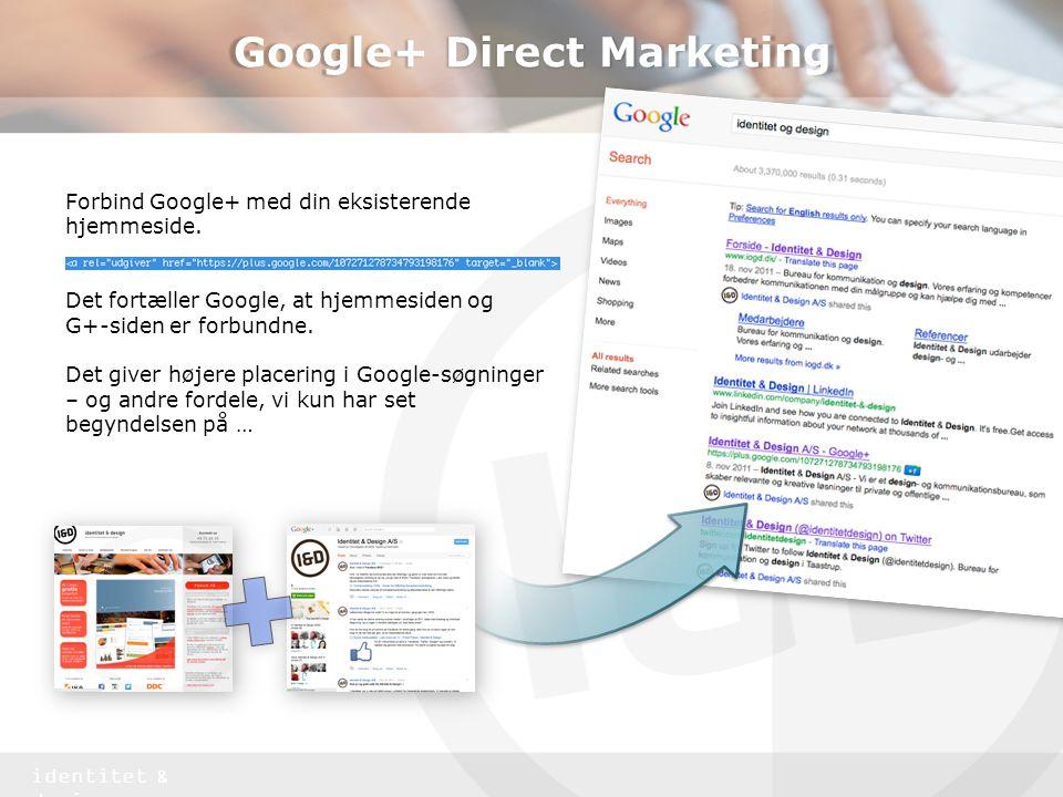 identitet & design Google+ Direct Marketing Forbind Google+ med din eksisterende hjemmeside.