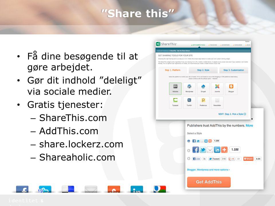 identitet & design Share this • Få dine besøgende til at gøre arbejdet.