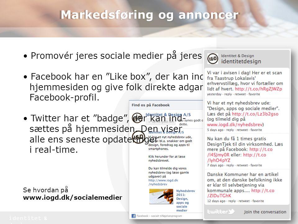 identitet & design Markedsføring og annoncer • Promovér jeres sociale medier på jeres hjemmeside.