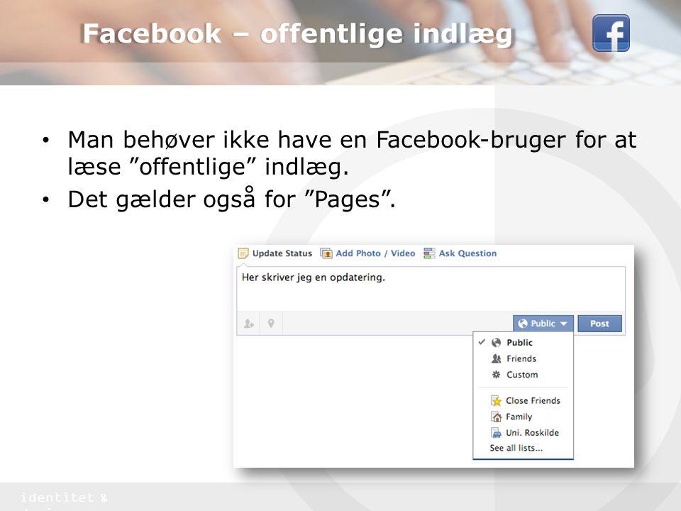 identitet & design • Man behøver ikke have en Facebook-bruger for at læse offentlige indlæg.