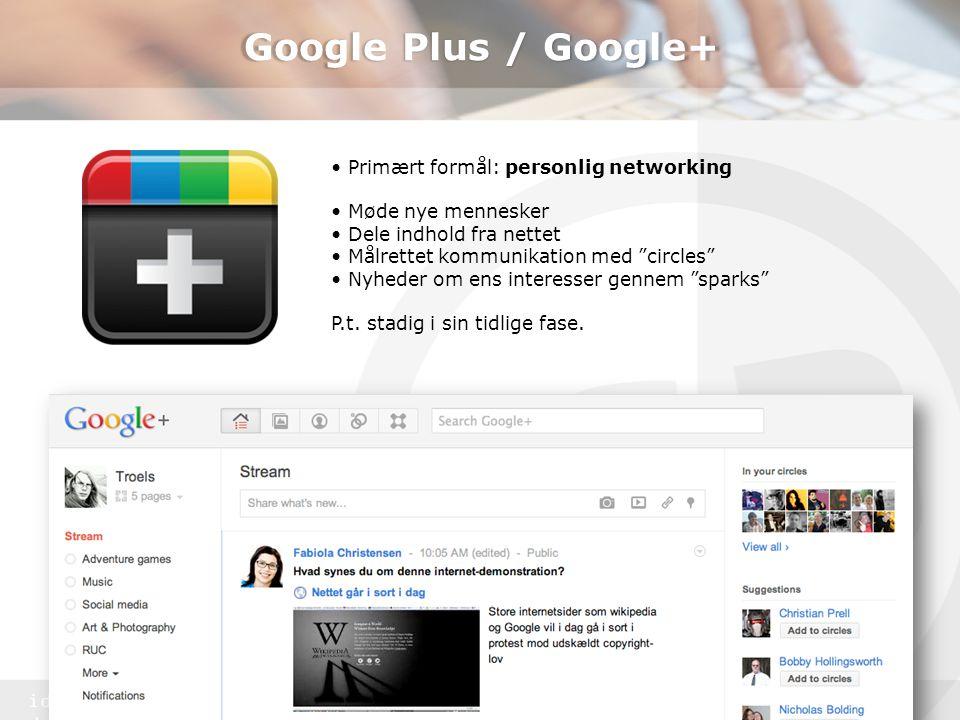 identitet & design Google Plus / Google+ • Primært formål: personlig networking • Møde nye mennesker • Dele indhold fra nettet • Målrettet kommunikation med circles • Nyheder om ens interesser gennem sparks P.t.