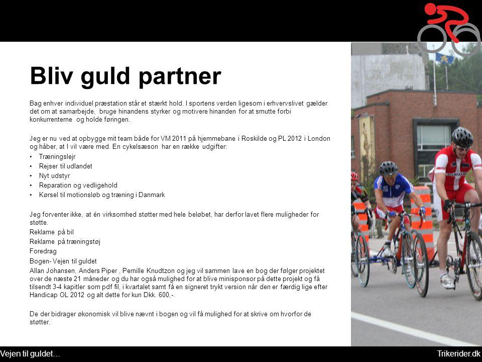 Vejen til guldet…Trikerider.dk Bliv guld partner Bag enhver individuel præstation står et stærkt hold. I sportens verden ligesom i erhvervslivet gælde