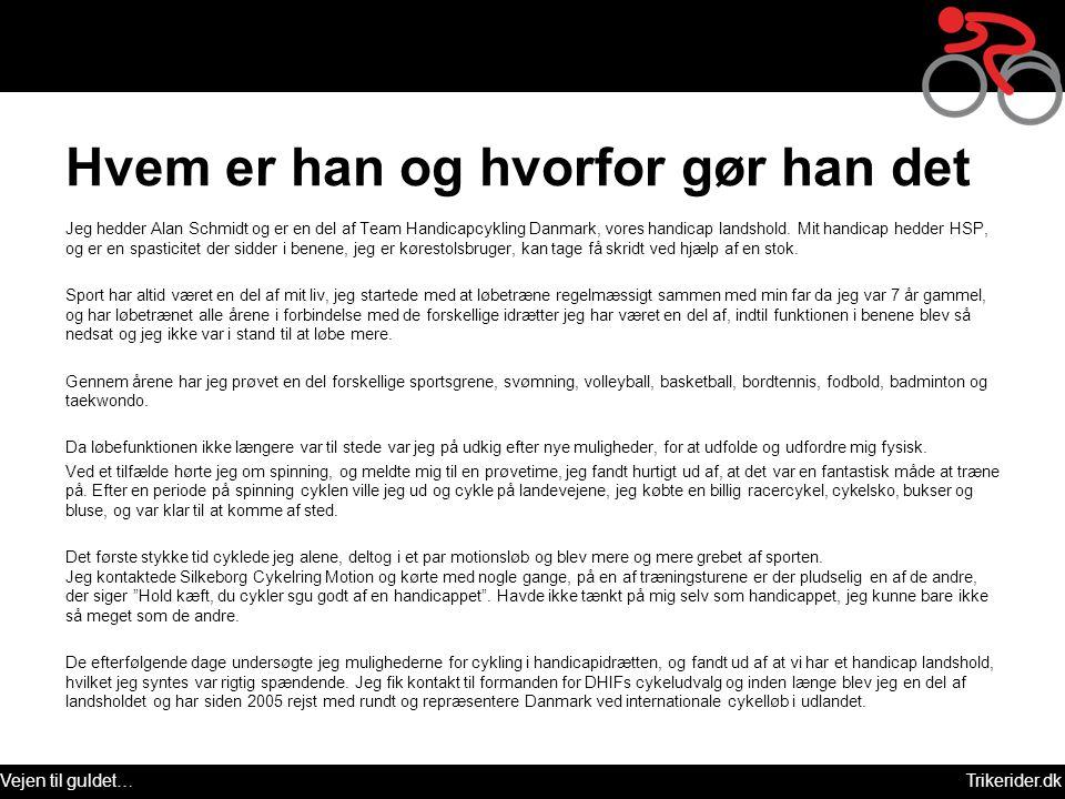 Vejen til guldet…Trikerider.dk Hvem er han og hvorfor gør han det Jeg hedder Alan Schmidt og er en del af Team Handicapcykling Danmark, vores handicap