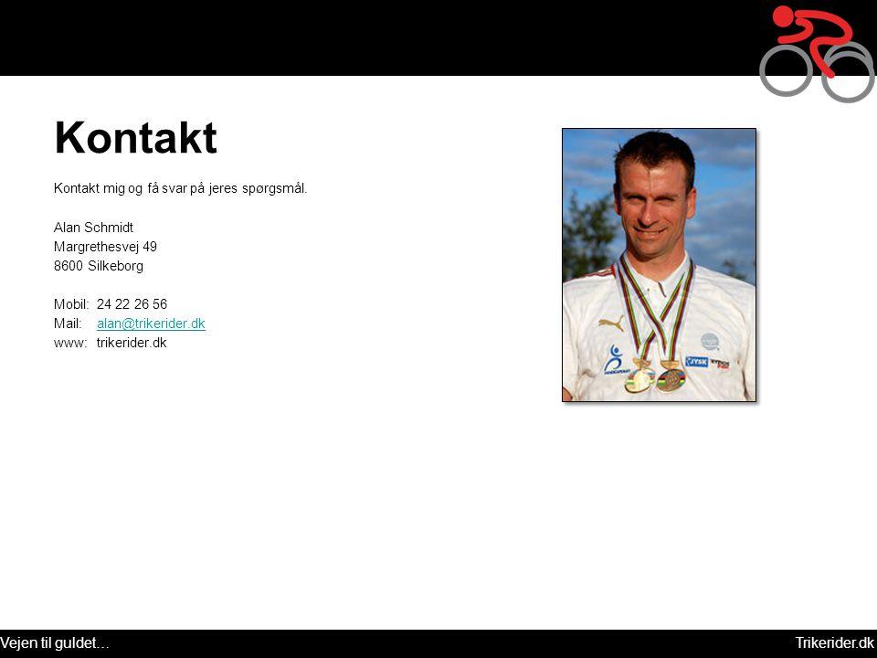 Vejen til guldet…Trikerider.dk Kontakt Kontakt mig og få svar på jeres spørgsmål. Alan Schmidt Margrethesvej 49 8600 Silkeborg Mobil: 24 22 26 56 Mail