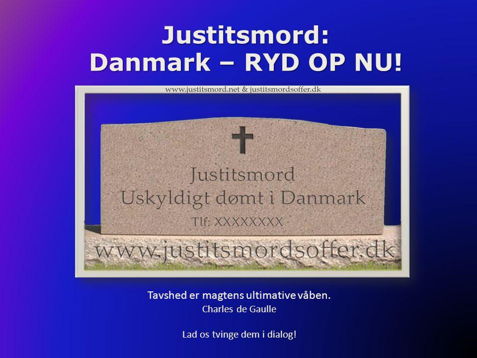 Justitsmord: Danmark – RYD OP NU! Tavshed er magtens ultimative våben. Charles de Gaulle Lad os tvinge dem i dialog!