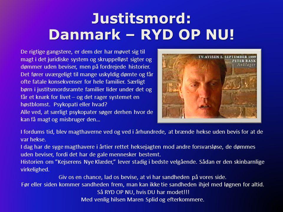 Justitsmord: Danmark – RYD OP NU! De rigtige gangstere, er dem der har møvet sig til magt i det juridiske system og skruppelløst sigter og dømmer uden
