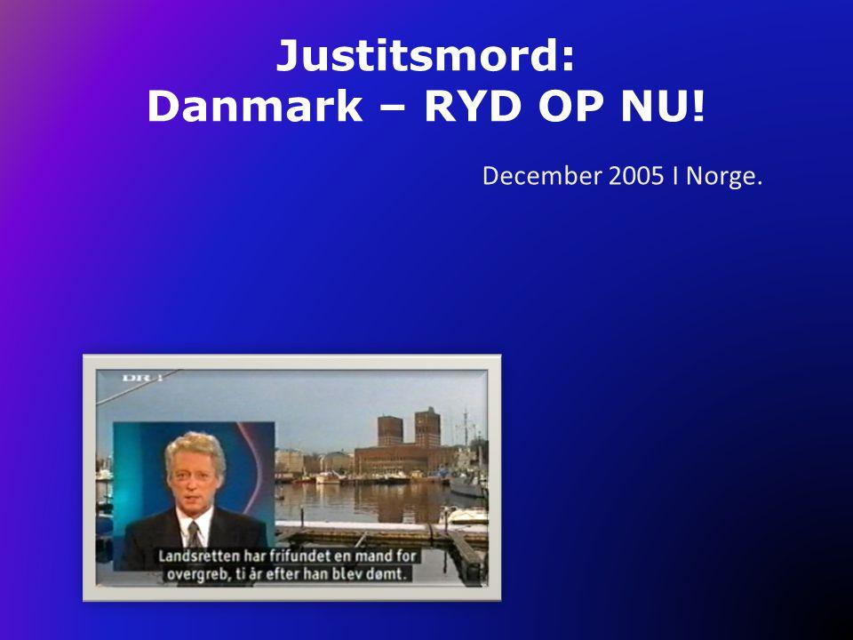 Justitsmord: Danmark – RYD OP NU.Vigtigt for Norge.