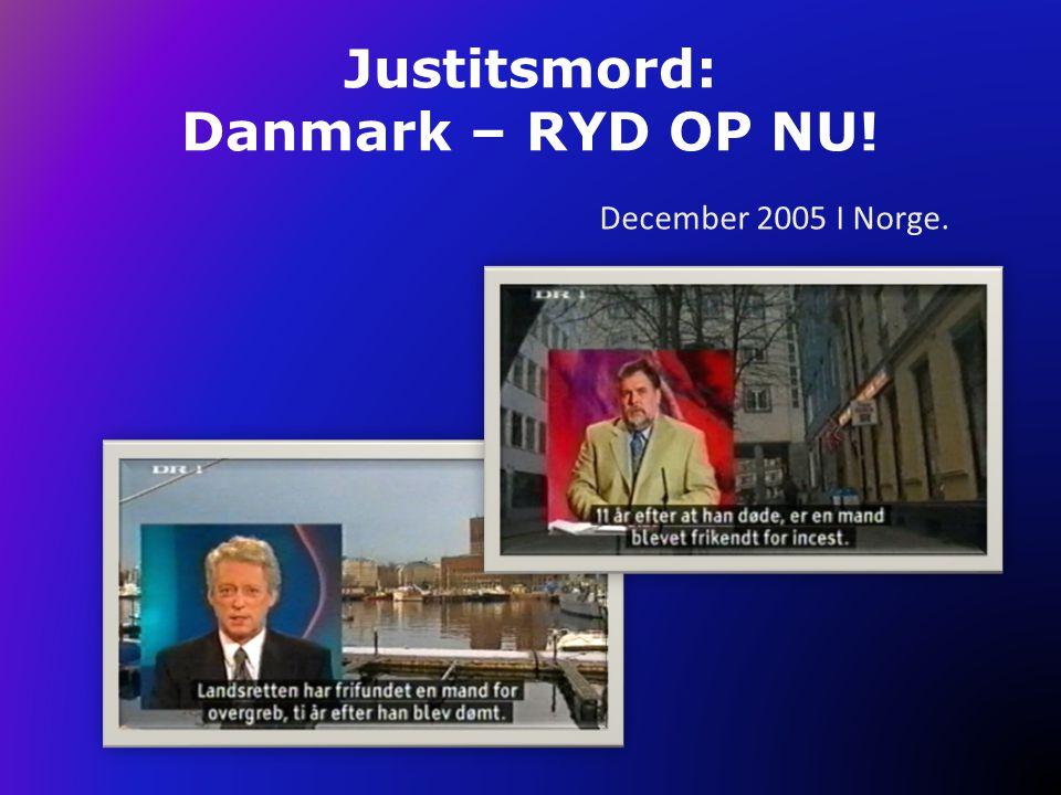 Justitsmord: Danmark – RYD OP NU.I Danmark nøler magten endnu trods de ved den er helt gal.