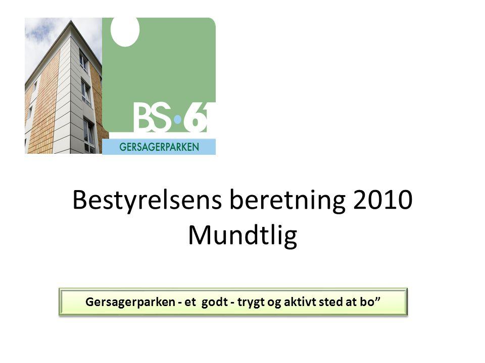 Bestyrelsens beretning 2010 Mundtlig Gersagerparken - et godt - trygt og aktivt sted at bo