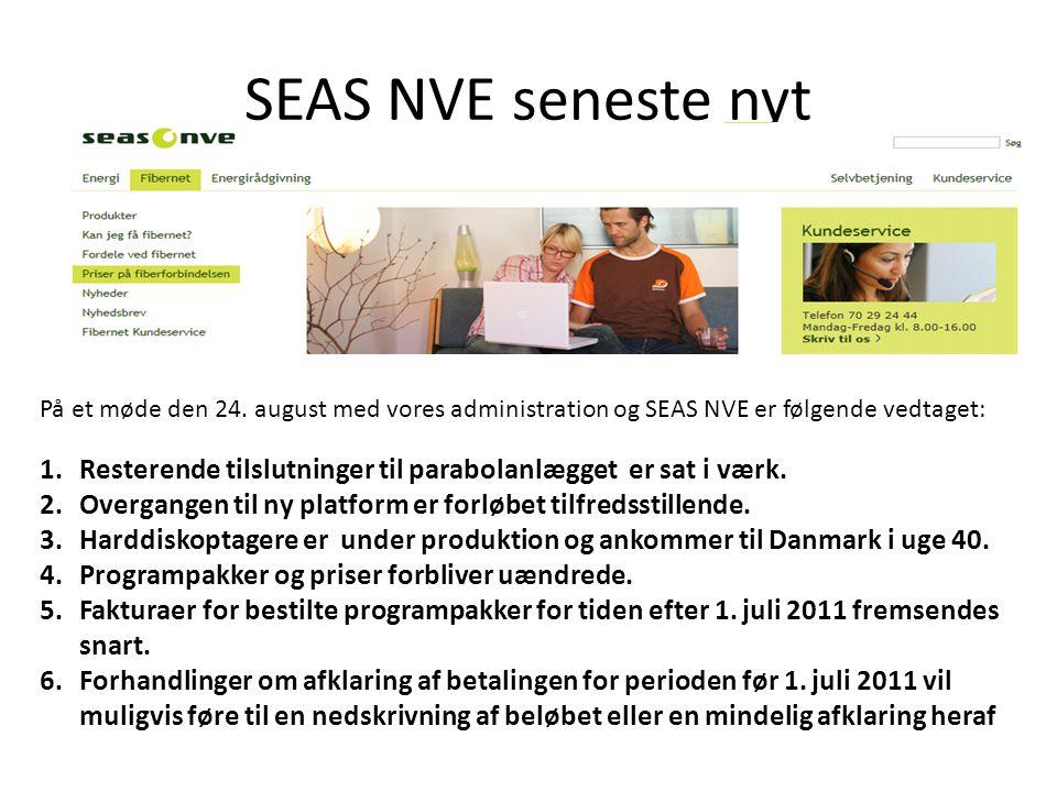 SEAS NVE seneste nyt På et møde den 24. august med vores administration og SEAS NVE er følgende vedtaget: 1.Resterende tilslutninger til parabolanlægg