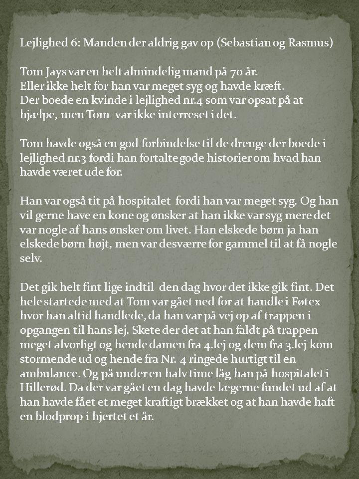 Lejlighed 6: Manden der aldrig gav op (Sebastian og Rasmus) Tom Jays var en helt almindelig mand på 70 år.