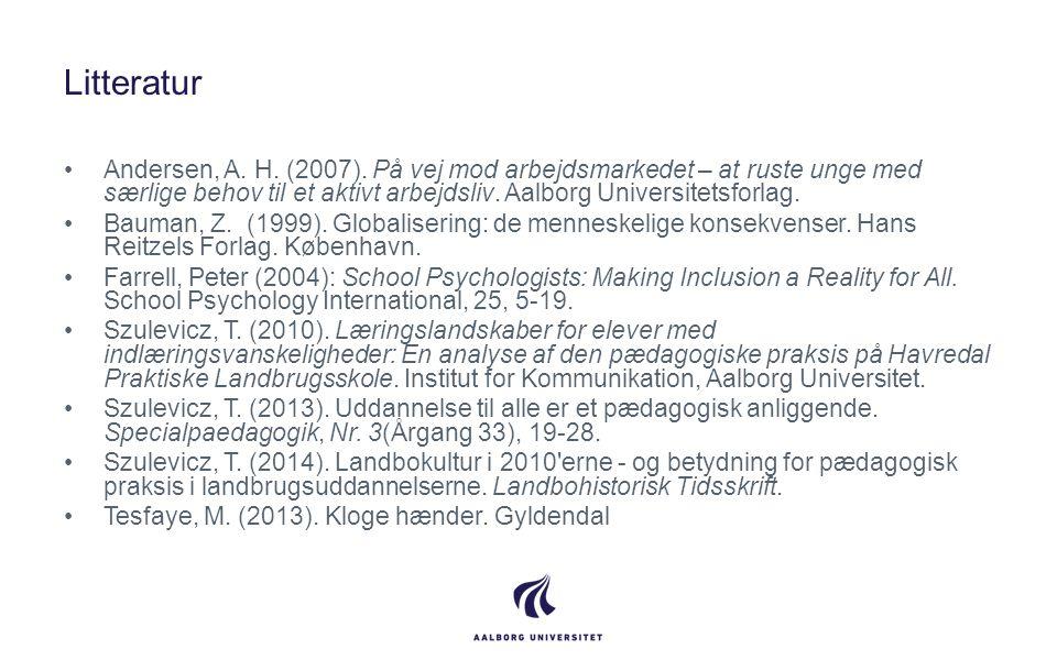 Litteratur •Andersen, A. H. (2007). På vej mod arbejdsmarkedet – at ruste unge med særlige behov til et aktivt arbejdsliv. Aalborg Universitetsforlag.