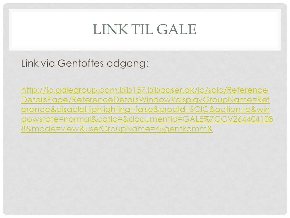 LINK TIL GALE Link via Gentoftes adgang: http://ic.galegroup.com.bib157.bibbaser.dk/ic/scic/Reference DetailsPage/ReferenceDetailsWindow displayGroupName=Ref erence&disableHighlighting=false&prodId=SCIC&action=e&win dowstate=normal&catId=&documentId=GALE%7CCV264404108 8&mode=view&userGroupName=45gentkomm&
