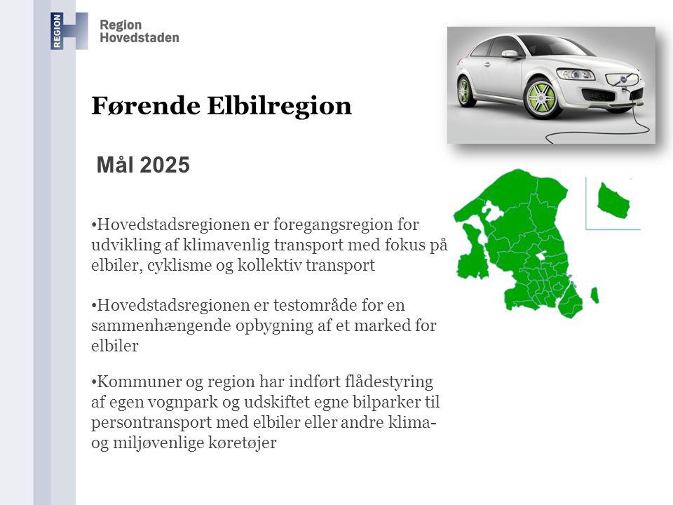 Mål 2025 Førende Elbilregion • Hovedstadsregionen er foregangsregion for udvikling af klimavenlig transport med fokus på elbiler, cyklisme og kollektiv transport • Hovedstadsregionen er testområde for en sammenhængende opbygning af et marked for elbiler • Kommuner og region har indført flådestyring af egen vognpark og udskiftet egne bilparker til persontransport med elbiler eller andre klima- og miljøvenlige køretøjer