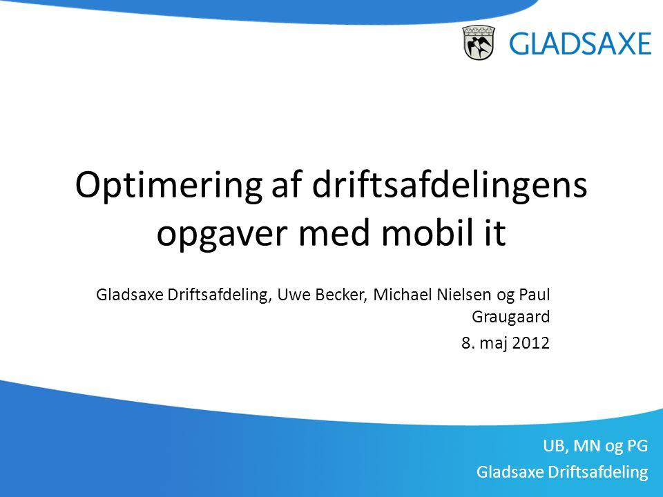 UB, MN og PG Gladsaxe Driftsafdeling Optimering af driftsafdelingens opgaver med mobil it Gladsaxe Driftsafdeling, Uwe Becker, Michael Nielsen og Paul