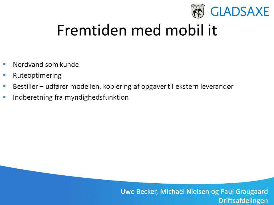 Uwe Becker, Michael Nielsen og Paul Graugaard Driftsafdelingen Gladsaxe Driftsafdeling, Uwe Becker 3. januar 2012 Fremtiden med mobil it  Nordvand so