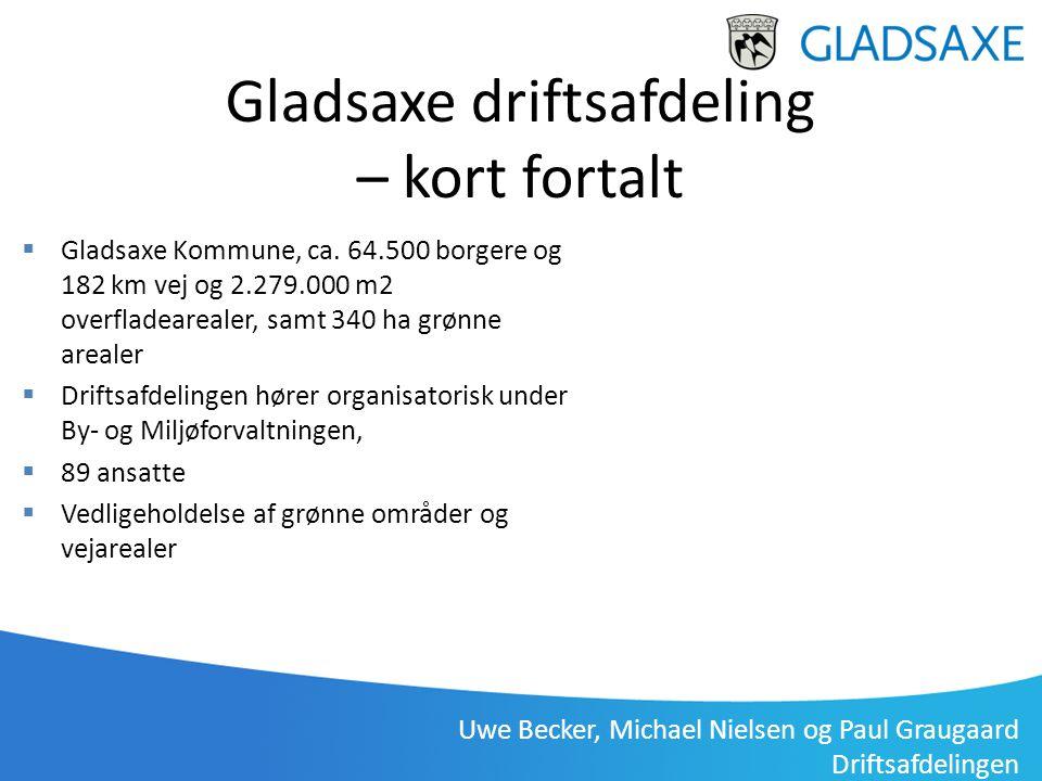 Uwe Becker, Michael Nielsen og Paul Graugaard Driftsafdelingen Gladsaxe driftsafdeling – kort fortalt  Gladsaxe Kommune, ca. 64.500 borgere og 182 km
