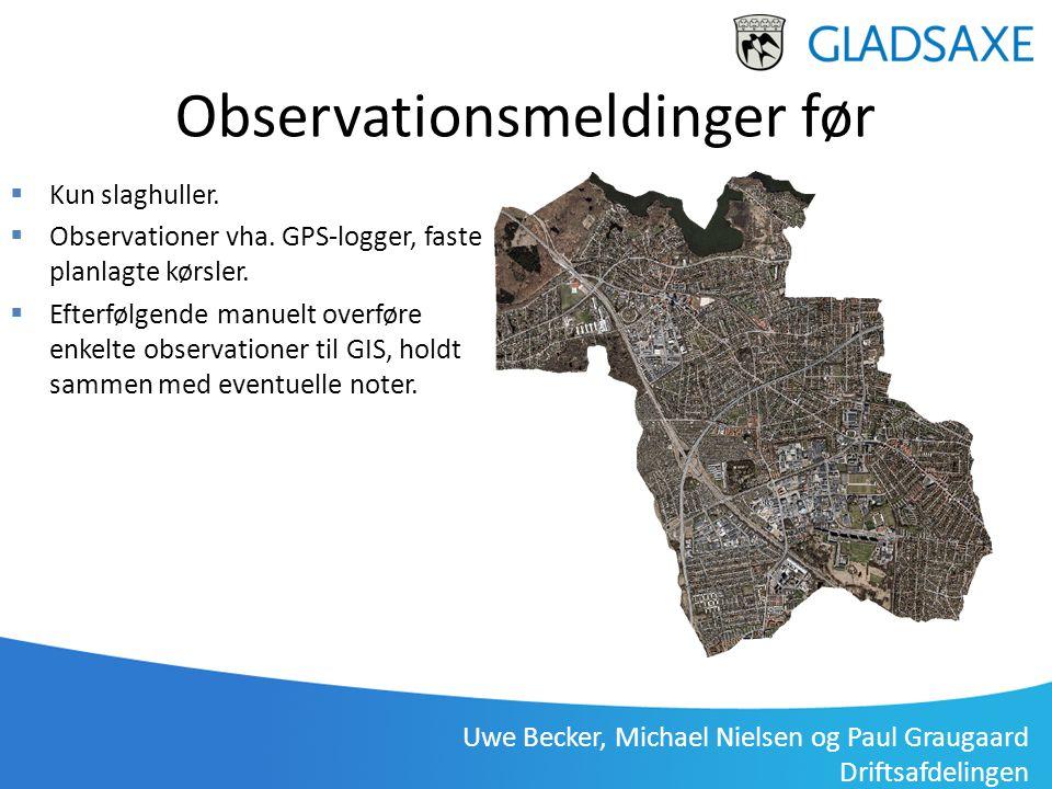 Uwe Becker, Michael Nielsen og Paul Graugaard Driftsafdelingen Gladsaxe Driftsafdeling, Uwe Becker 3. januar 2012 Observationsmeldinger før  Kun slag