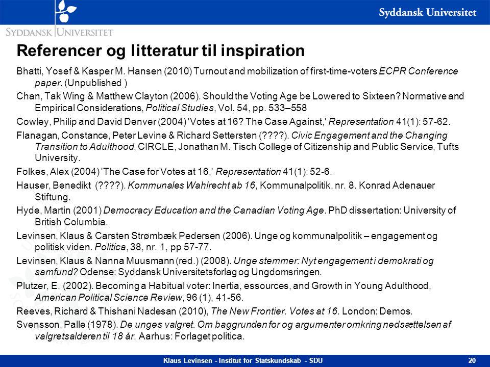 Referencer og litteratur til inspiration Bhatti, Yosef & Kasper M. Hansen (2010) Turnout and mobilization of first-time-voters ECPR Conference paper.