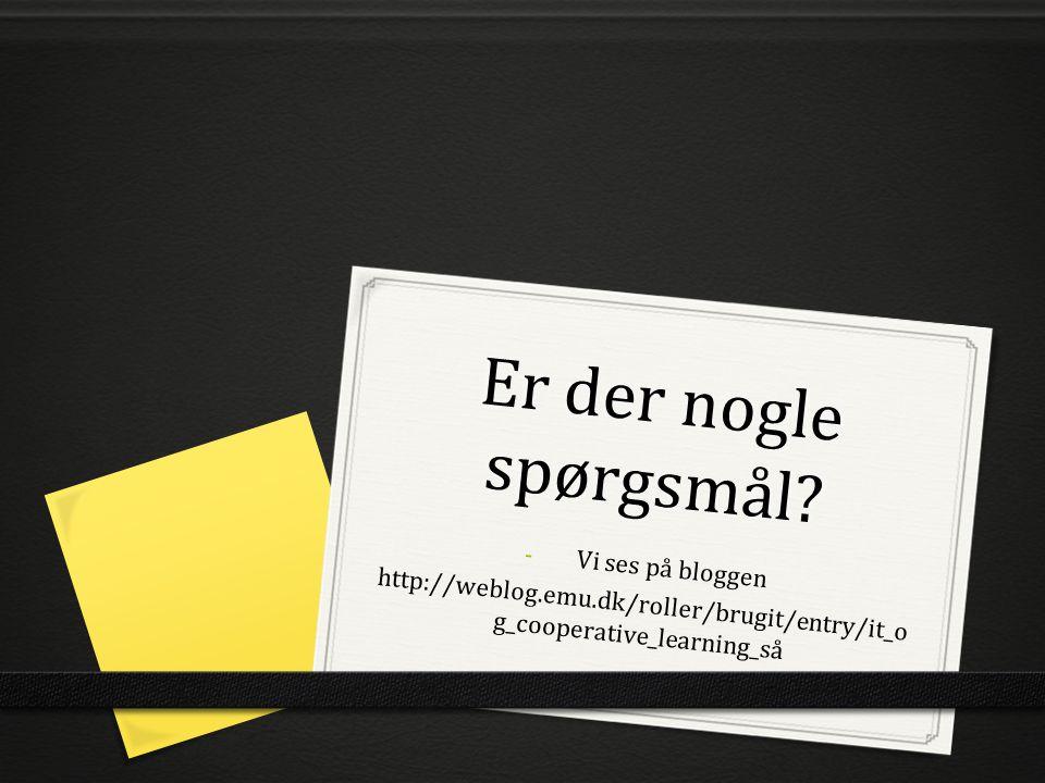 Er der nogle spørgsmål? - Vi ses på bloggen http://weblog.emu.dk/roller/brugit/entry/it_o g_cooperative_learning_så