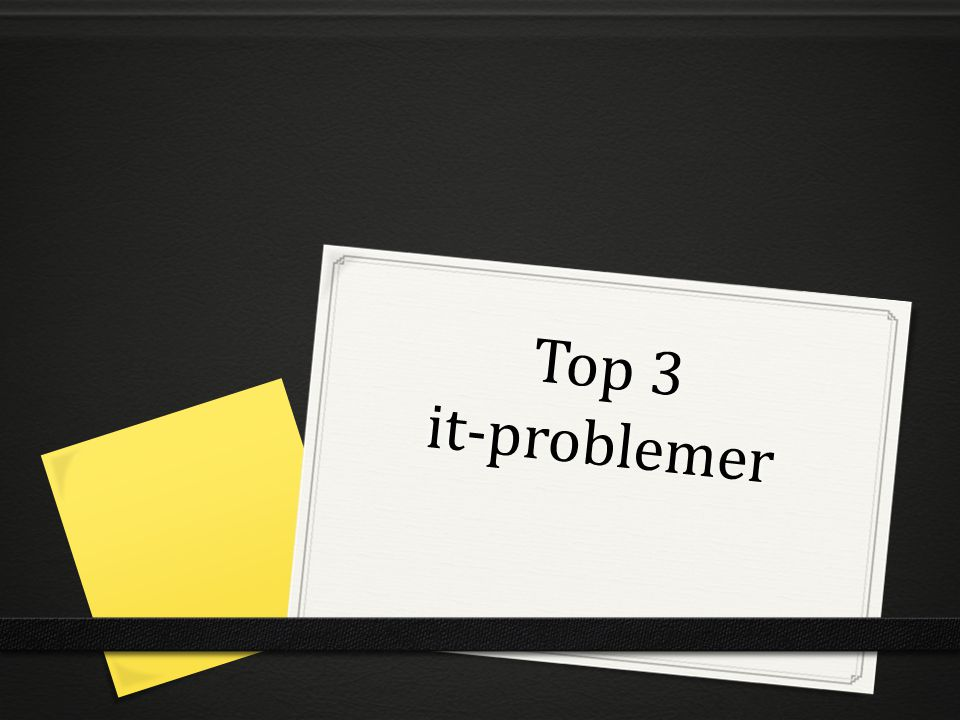Top 3 it-problemer