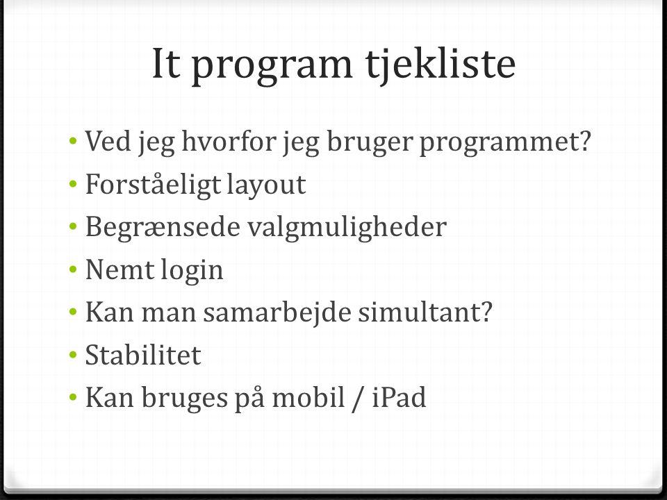 It program tjekliste • Ved jeg hvorfor jeg bruger programmet? • Forståeligt layout • Begrænsede valgmuligheder • Nemt login • Kan man samarbejde simul