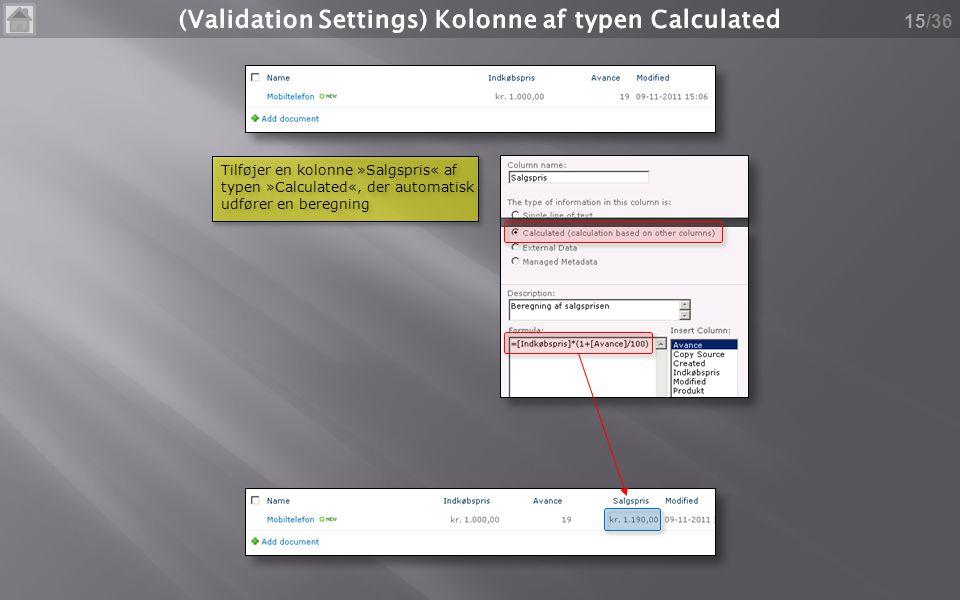 /36 15 Tilføjer en kolonne »Salgspris« af typen »Calculated«, der automatisk udfører en beregning