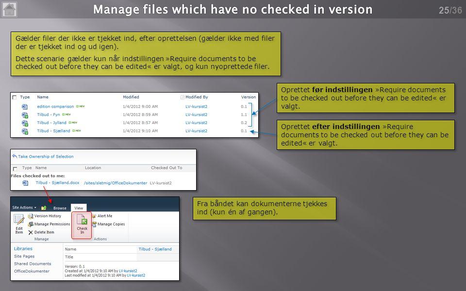 /36 Gælder filer der ikke er tjekket ind, efter oprettelsen (gælder ikke med filer der er tjekket ind og ud igen).