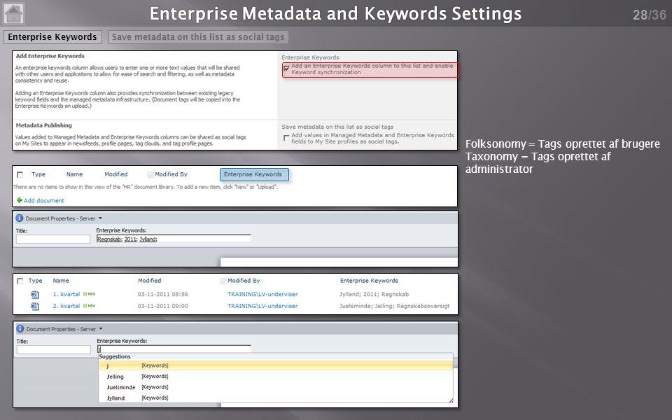 /36 28 Folksonomy = Tags oprettet af brugere Taxonomy = Tags oprettet af administrator Enterprise Keywords Save metadata on this list as social tags