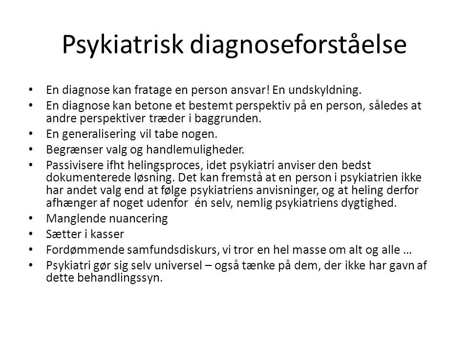 Psykiatrisk diagnoseforståelse • En diagnose kan fratage en person ansvar! En undskyldning. • En diagnose kan betone et bestemt perspektiv på en perso