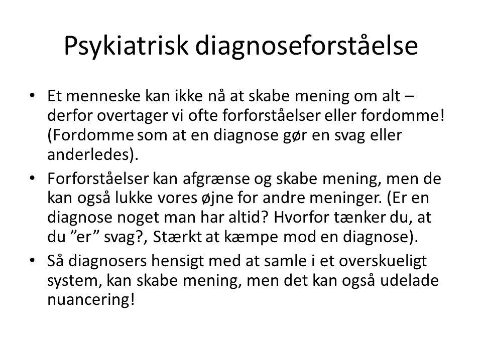 Psykiatrisk diagnoseforståelse • Et menneske kan ikke nå at skabe mening om alt – derfor overtager vi ofte forforståelser eller fordomme! (Fordomme so