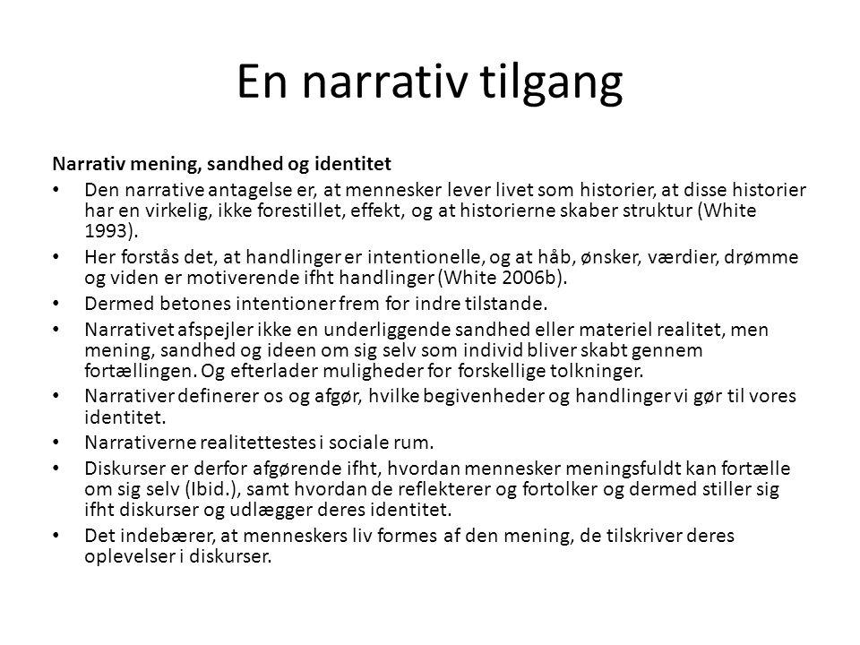 En narrativ tilgang Narrativ mening, sandhed og identitet • Den narrative antagelse er, at mennesker lever livet som historier, at disse historier har