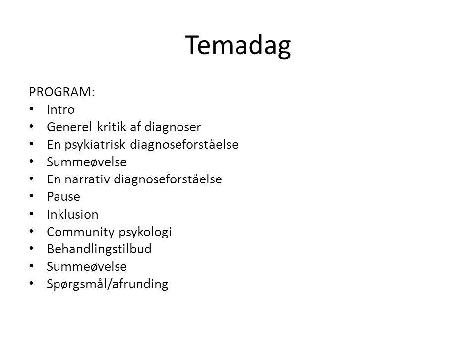 Temadag PROGRAM: • Intro • Generel kritik af diagnoser • En psykiatrisk diagnoseforståelse • Summeøvelse • En narrativ diagnoseforståelse • Pause • In