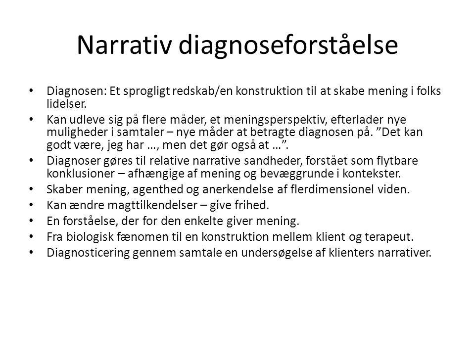 Narrativ diagnoseforståelse • Diagnosen: Et sprogligt redskab/en konstruktion til at skabe mening i folks lidelser. • Kan udleve sig på flere måder, e
