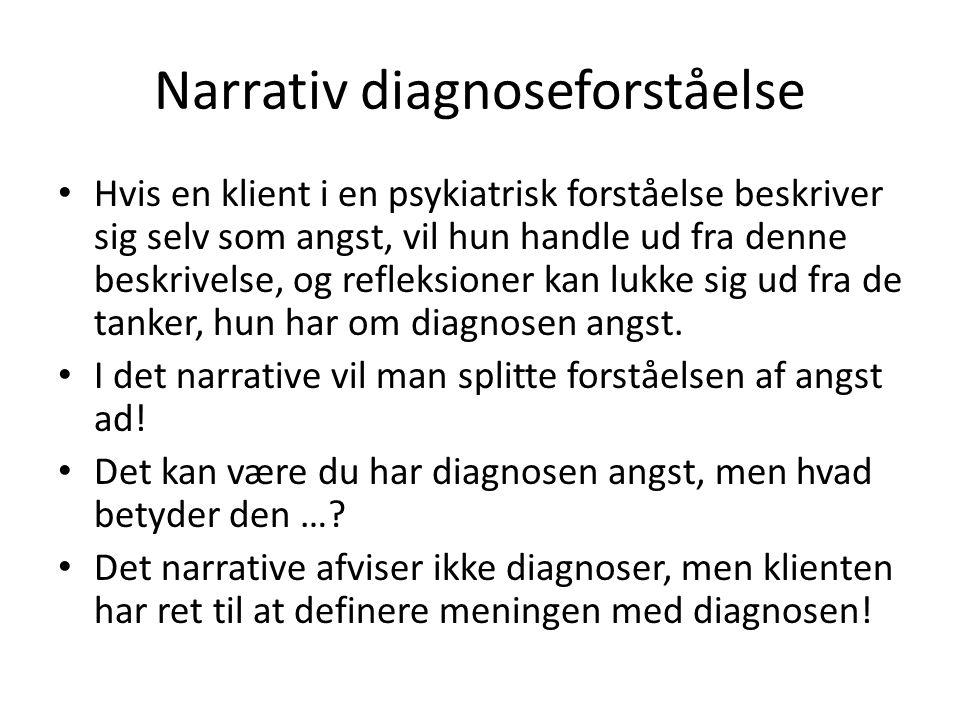 Narrativ diagnoseforståelse • Hvis en klient i en psykiatrisk forståelse beskriver sig selv som angst, vil hun handle ud fra denne beskrivelse, og ref