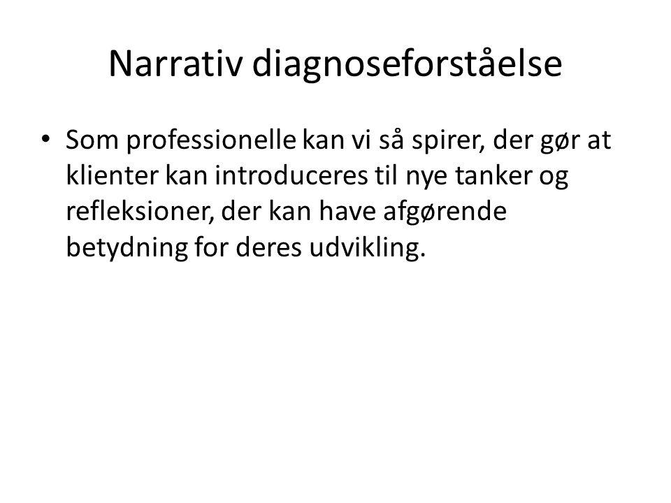 Narrativ diagnoseforståelse • Som professionelle kan vi så spirer, der gør at klienter kan introduceres til nye tanker og refleksioner, der kan have a