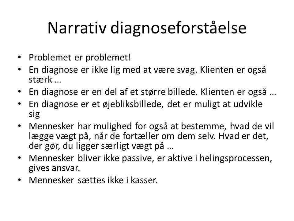 Narrativ diagnoseforståelse • Problemet er problemet! • En diagnose er ikke lig med at være svag. Klienten er også stærk … • En diagnose er en del af