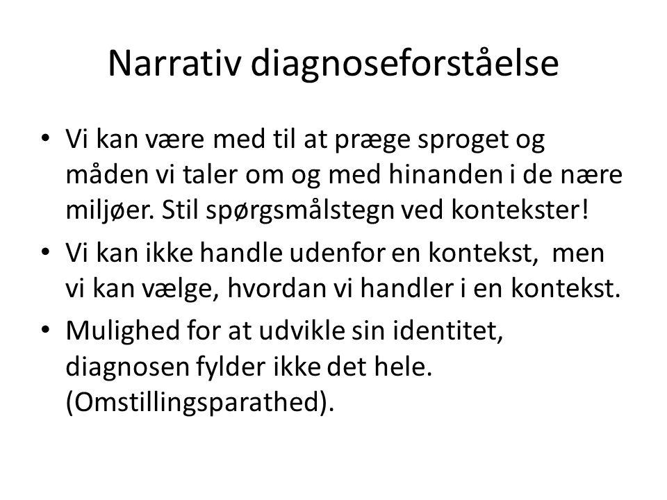 Narrativ diagnoseforståelse • Vi kan være med til at præge sproget og måden vi taler om og med hinanden i de nære miljøer. Stil spørgsmålstegn ved kon