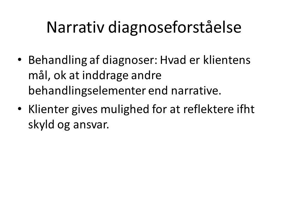 Narrativ diagnoseforståelse • Behandling af diagnoser: Hvad er klientens mål, ok at inddrage andre behandlingselementer end narrative. • Klienter give