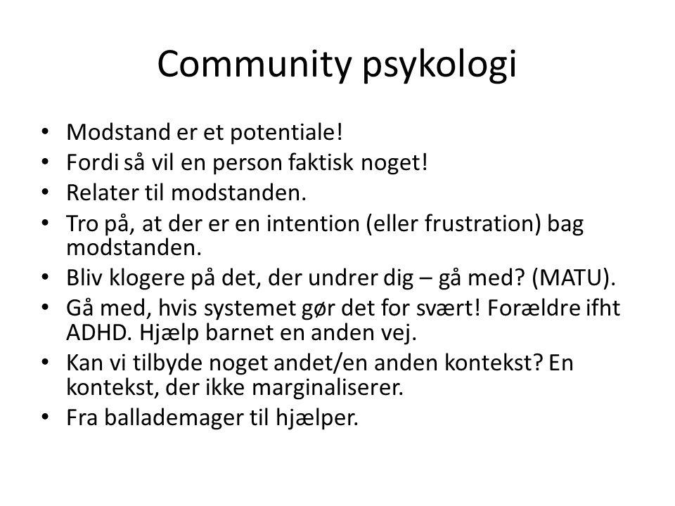 Community psykologi • Modstand er et potentiale! • Fordi så vil en person faktisk noget! • Relater til modstanden. • Tro på, at der er en intention (e